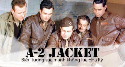 Áo da A-2 Jacket- Biểu tượng quân sự Hoa Kỳ